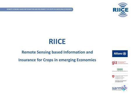 REMOTE SENSING-BASED INFORMATION AND INSURANCE FOR CROPS IN EMERGING ECONOMIES RIICE Remote Sensing based Information and Insurance for Crops in emerging.