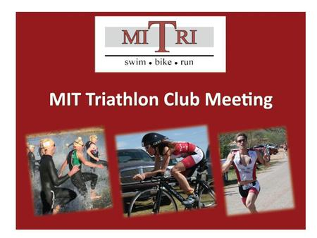 What is Triathlon (and Multisport Racing?) - A blast - Great way to stay fit and healthy -Meet friends -Swim, bike and run -Compete as an MIT athlete.