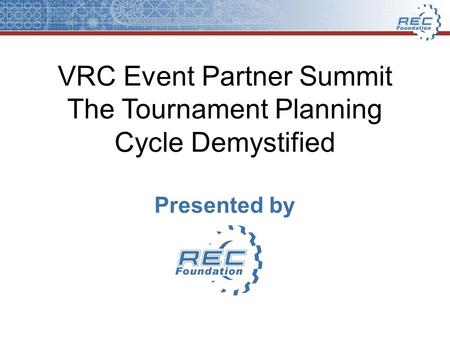 VRC Event Partner Summit The Tournament Planning Cycle Demystified Presented by.