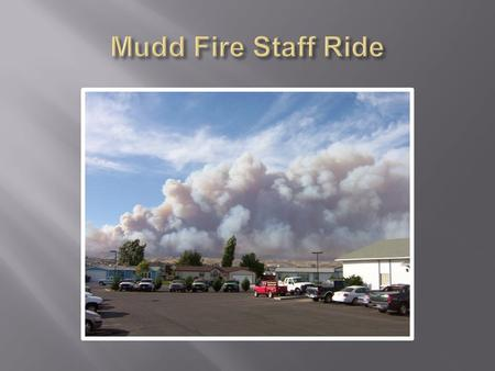 Through a PowerPoint presentation participants will have a broad understanding of the Nevada fire situation during August, 2006 thereby beginning the.