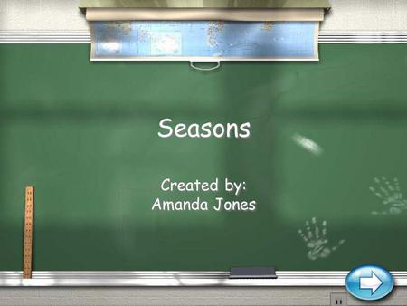 Seasons Created by: Amanda Jones Created by: Amanda Jones.