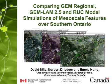 Comparing GEM Regional, GEM-LAM 2.5 and RUC Model Simulations of Mesoscale Features over Southern Ontario 2009 CMOS Congress 31 May – 4 June, Halifax,