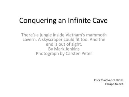 Conquering an Infinite Cave Theres a jungle inside Vietnams mammoth cavern. A skyscraper could fit too. And the end is out of sight. By Mark Jenkins Photograph.