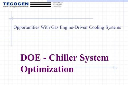 DOE - Chiller System Optimization Opportunities With Gas Engine-Driven Cooling Systems.