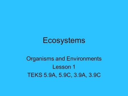 Organisms and Environments Lesson 1 TEKS 5.9A, 5.9C, 3.9A, 3.9C