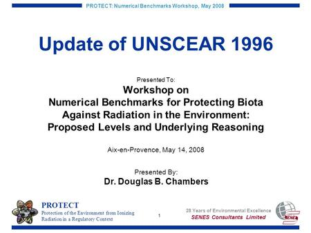 1 PROTECT: Numerical Benchmarks Workshop, May 2008 Update of UNSCEAR 1996 Presented To: Workshop on Numerical Benchmarks for Protecting Biota Against Radiation.