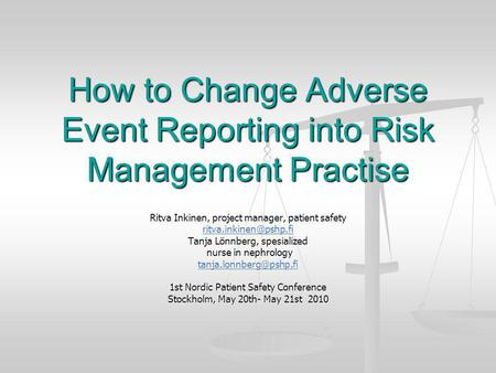 How to Change Adverse Event Reporting into Risk Management Practise Ritva Inkinen, project manager, patient safety Tanja Lönnberg,