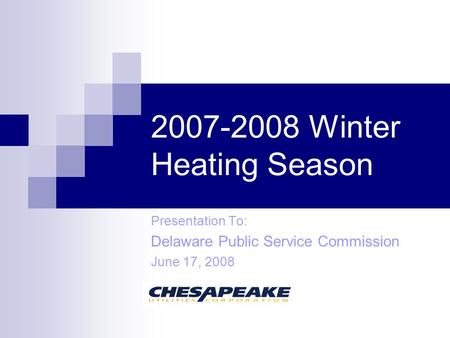 2007-2008 Winter Heating Season Presentation To: Delaware Public Service Commission June 17, 2008.