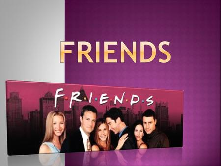 Friends is an American sitcom created by David Crane and Marta Kauffman, which aired on NBC from September 22, 1994 to May 6, 2004. The series revolves.