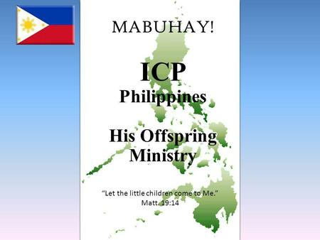 MABUHAY! ICP Philippines His Offspring Ministry Let the little children come to Me. Matt. 19:14.