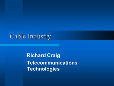 Cable Industry Richard Craig Telecommunications Technologies.