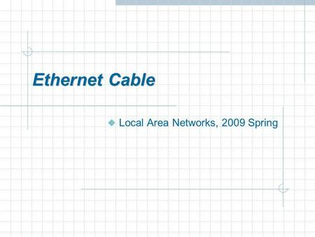 Ethernet Cable Local Area Networks, 2009 Spring. Outline Introduction Ethernet Cable Category How to wire Straight through Crossover Reference 2 Ethernet.