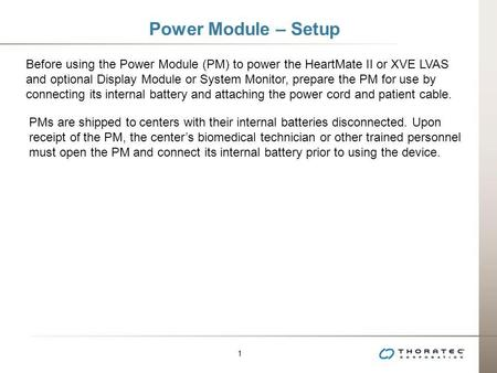 Power Module – Setup Before using the Power Module (PM) to power the HeartMate II or XVE LVAS and optional Display Module or System Monitor, prepare the.