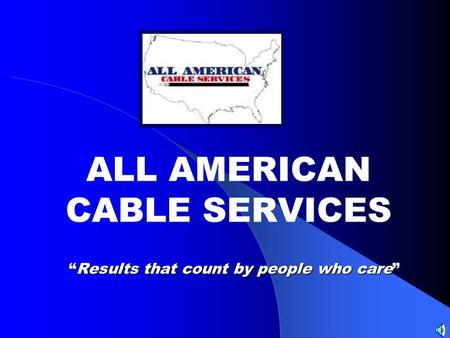 Results that count by people who careResults that count by people who care ALL AMERICAN CABLE SERVICES.