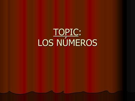 TOPIC: LOS NÚMEROS. CERO UNO DOS TRES CUATRO CINCO SEIS SIETE ZERO ONE TWO THREE FOUR FIVE SIX SEVEN.