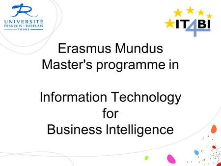 Erasmus Mundus Master's programme in Information Technology for Business Intelligence.