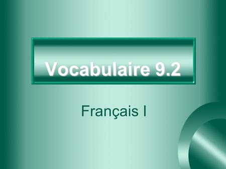 Vocabulaire 9.2 Français I 2 Allô? Hello? (on the telephone)