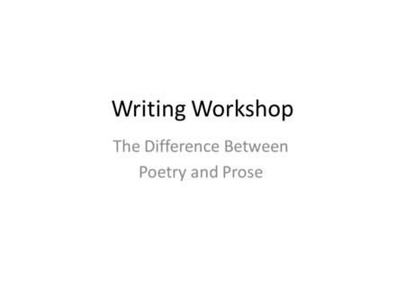 Writing Workshop The Difference Between Poetry and Prose.