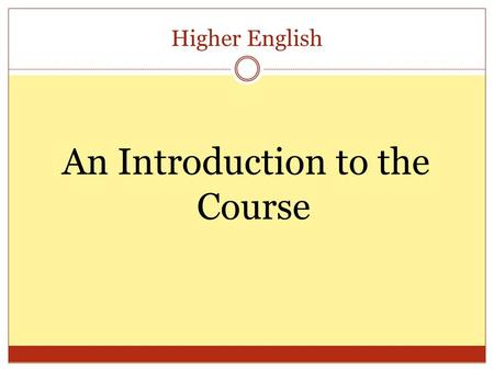 Higher English An Introduction to the Course. Higher English Course Assessment: Writing Portfolio- marked out of 30 (15 each ) = 30% Reading for U, A.