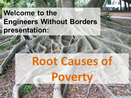 Root Causes of Poverty Engineers Without Borders Welcome to the Engineers Without Borders presentation: