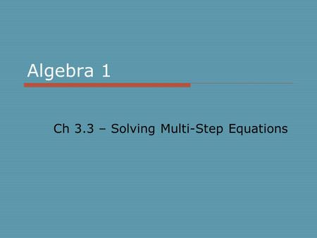 Ch 3.3 – Solving Multi-Step Equations