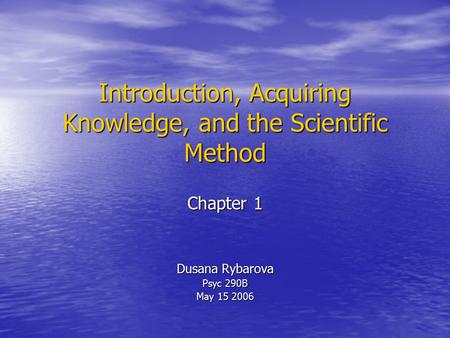 Introduction, Acquiring Knowledge, and the Scientific Method