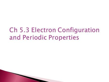 Ch 5.3 Electron Configuration and Periodic Properties