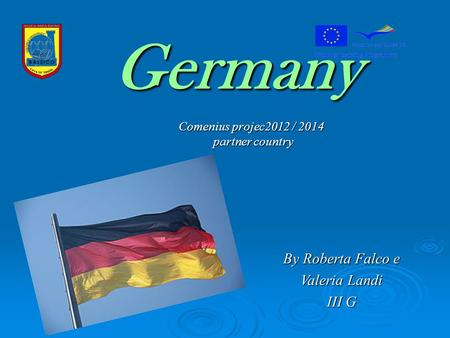 Germany Comenius projec2012 / 2014 partner country By Roberta Falco e Valeria Landi III G.