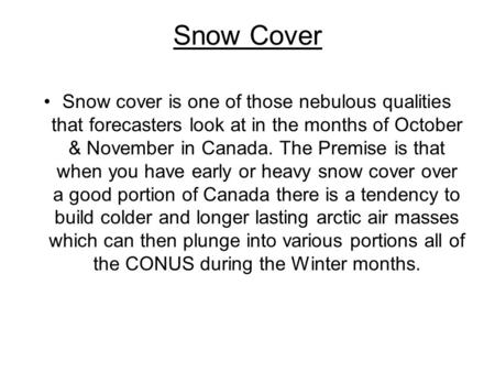 Snow Cover Snow cover is one of those nebulous qualities that forecasters look at in the months of October & November in Canada. The Premise is that when.