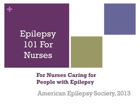 + For Nurses Caring for People with Epilepsy American Epilepsy Society, 2013 Epilepsy 101 For Nurses.