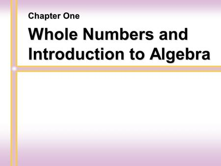 Whole Numbers and Introduction to Algebra Chapter One.