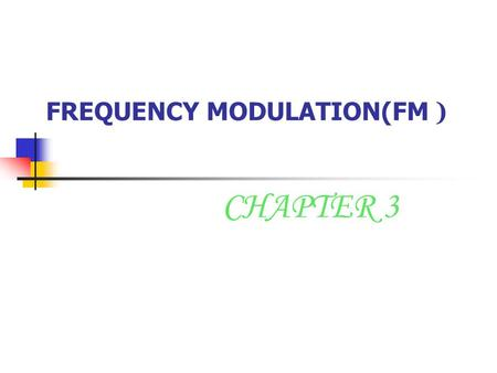 FREQUENCY MODULATION(FM )