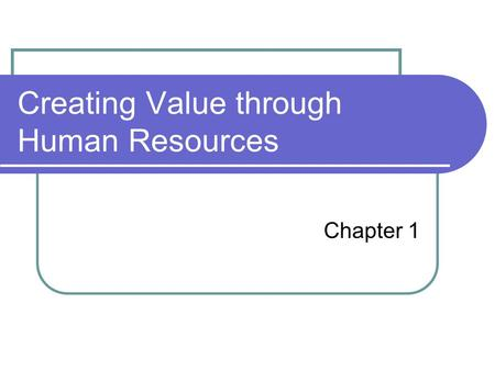 Creating Value through Human Resources Chapter 1.