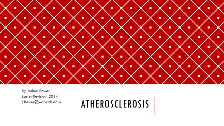 ATHEROSCLEROSIS By Joshua Bower Easter Revision 2014