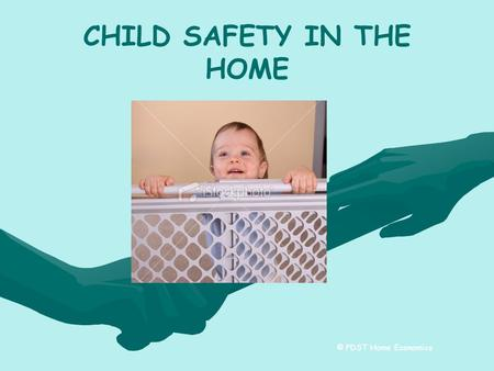 "CHILD SAFETY IN THE <strong>HOME</strong> © PDST <strong>Home</strong> Economics. LETS START WITH SOME FACTS… ""Four fifths of the fatal accidents in the <strong>home</strong> happen to children under five."