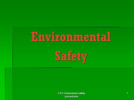 EnvironmentalSafety 2.01 Understand safety procedures 1.