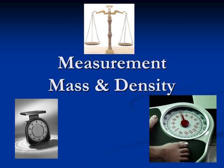 Measurement Mass & Density. Mass and Weight The mass of an object is the amount of matter in that object. The mass of an object is the amount of matter.