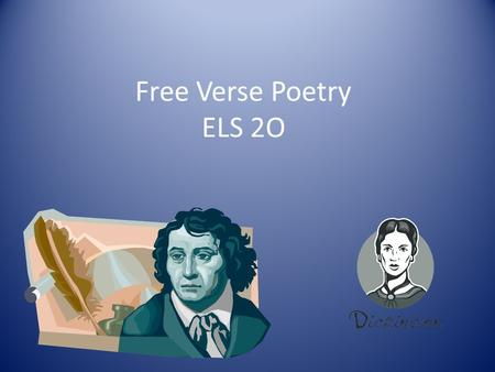 Free Verse Poetry ELS 2O. Free verse is just what it says it is - poetry that is written without proper rules about form, rhyme, rhythm, meter, etc.