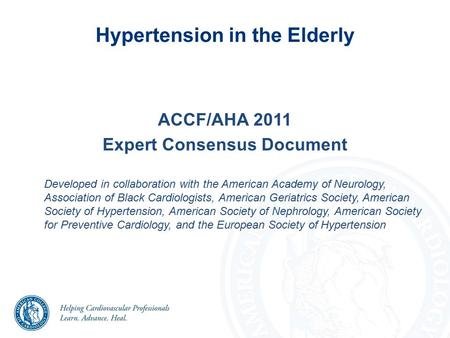 Hypertension in the Elderly ACCF/AHA 2011 Expert Consensus Document Developed in collaboration with the American Academy of Neurology, Association of Black.