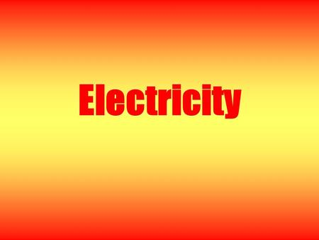 Electricity What Is Electricity? A form of energy made up of charges that can produce light, heat, or motion.