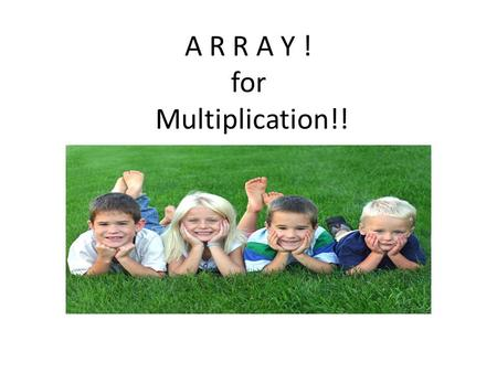 A R R A Y ! for Multiplication!!