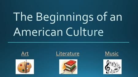 The Beginnings of an American Culture ArtMusicLiterature.