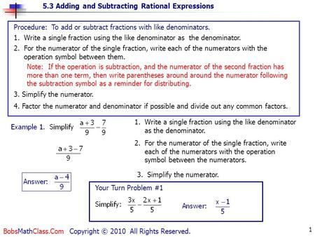 5.3 Adding and Subtracting Rational Expressions BobsMathClass.Com Copyright © 2010 All Rights Reserved. 1 Procedure: To add or subtract fractions with.