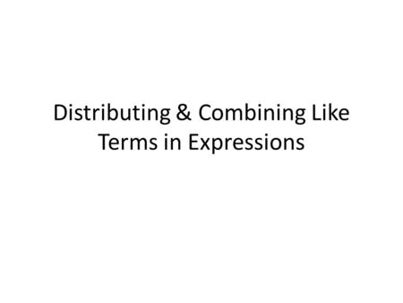 Distributing & Combining Like Terms in Expressions.