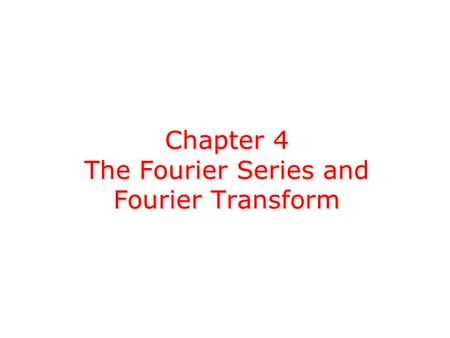 Chapter 4 The Fourier Series and Fourier Transform