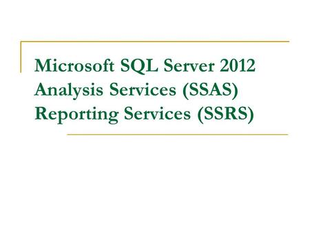 Microsoft SQL Server 2012 Analysis Services (SSAS) Reporting Services (SSRS)
