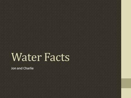 Water Facts Jon and Charlie. It takes over 11,000 liters of water to produce a pound of coffee.