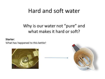 "Why is our water not ""pure"" and what makes it hard or soft?"