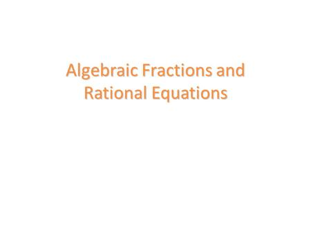 Algebraic Fractions and Rational Equations. In this discussion, we will look at examples of simplifying Algebraic Fractions using the 4 rules of fractions.