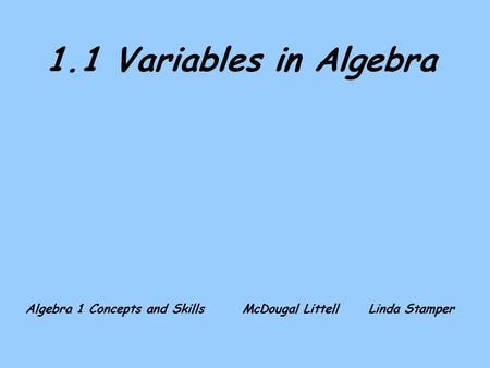 1.1 Variables in Algebra Algebra 1 Concepts and Skills McDougal LittellLinda Stamper.